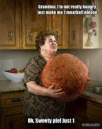 This is not my Italian grandmother, but this is approximately the size of meatballs that my mother used to make.